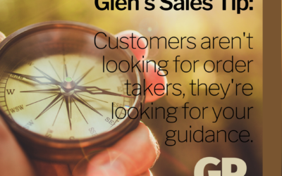 SALES TIP:  Customers aren't looking for order takers, they're looking for your guidance.