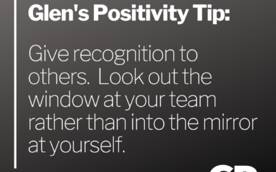 POSITIVITY TIP:  Give recognition to others.  Look out the window at your team rather than into the mirror at yourself.
