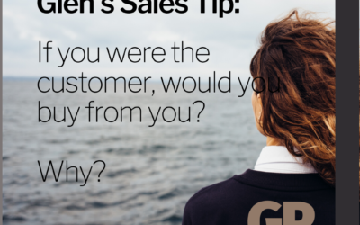 SALES TIP:  If you were the customer, would you buy from you?