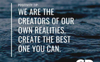 POSITIVITY TIP:  We are the creators of our own realities.  Create the best one you can.