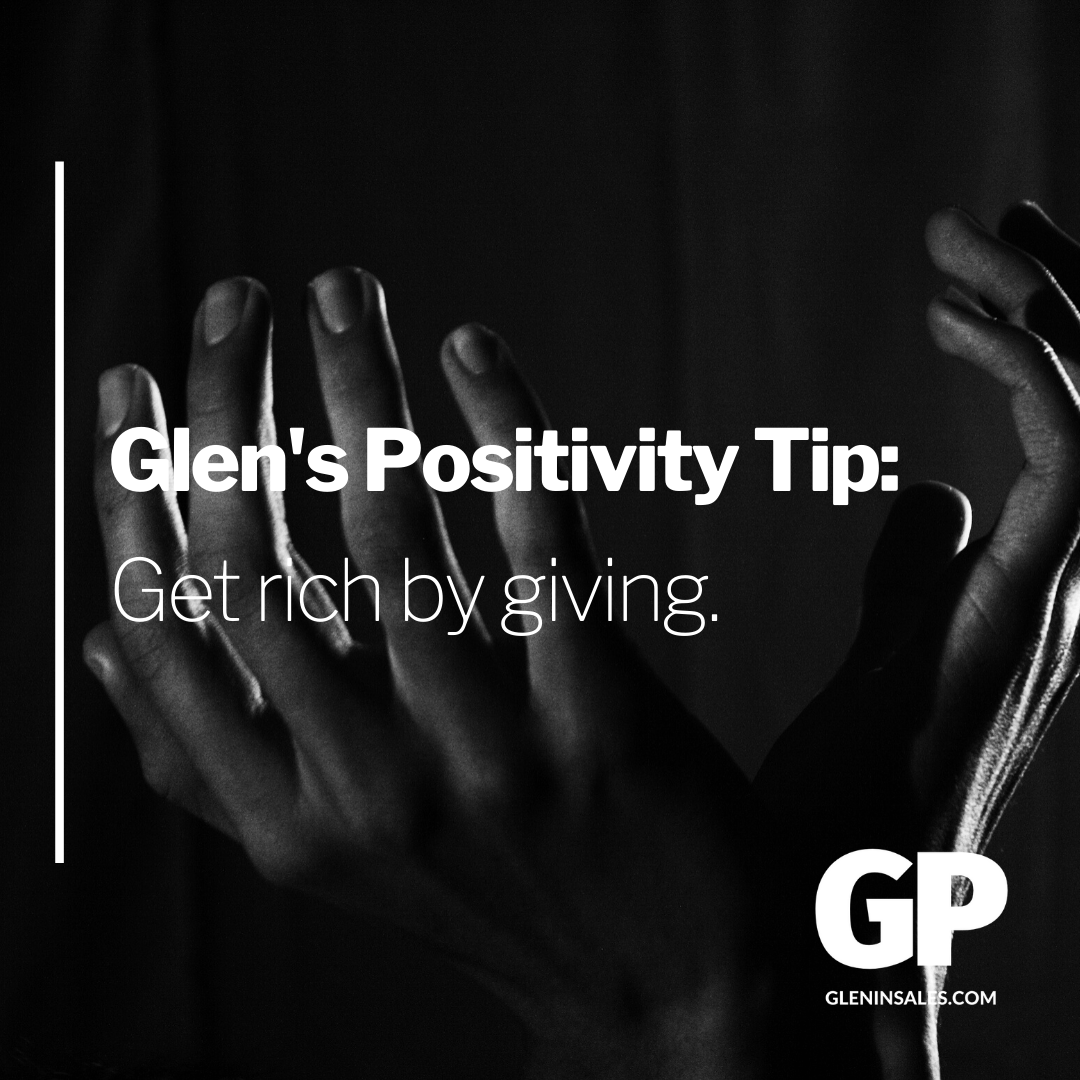 POSITIVITY TIP:  Get rich by giving.