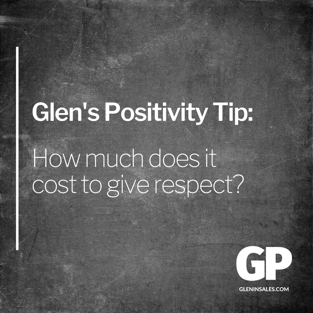 POSITIVITY TIP:  How much does it cost to give respect?