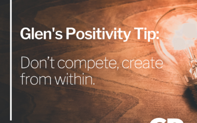 POSITIVITY TIP:  Don't compete, create from within.