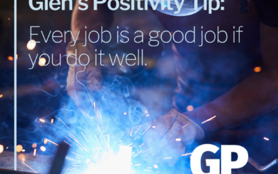 POSITIVITY TIP:  Every job is a good job if you do it well.
