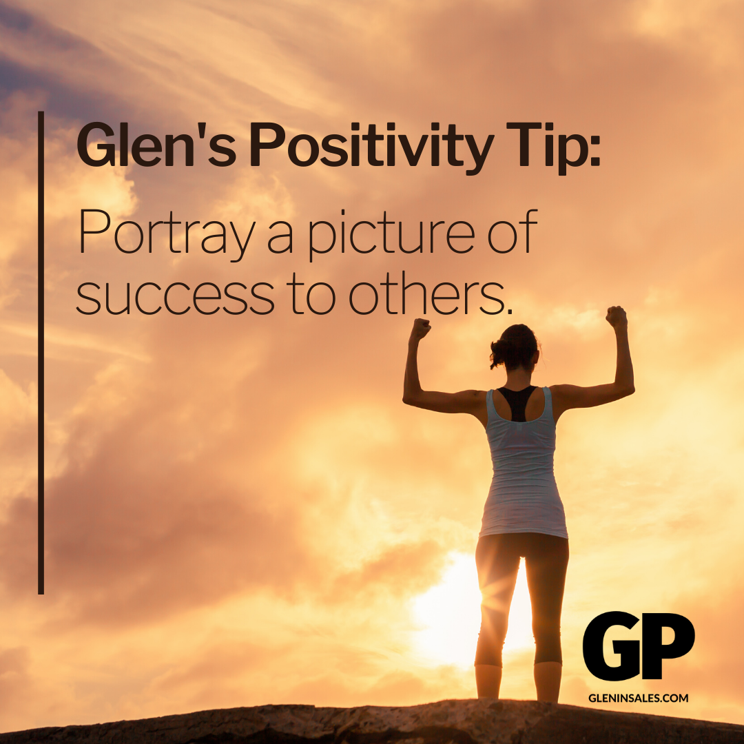 POSITIVITY TIP:  Portray a picture of success to others.