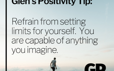 POSITIVITY TIP:  Refrain from setting limits for yourself.  You are capable of anything you imagine.